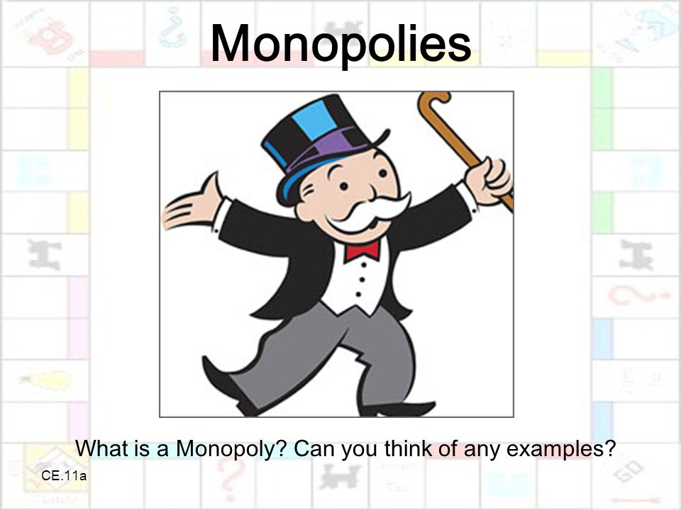CE.11a Monopolies What is a Monopoly Can you think of any examples