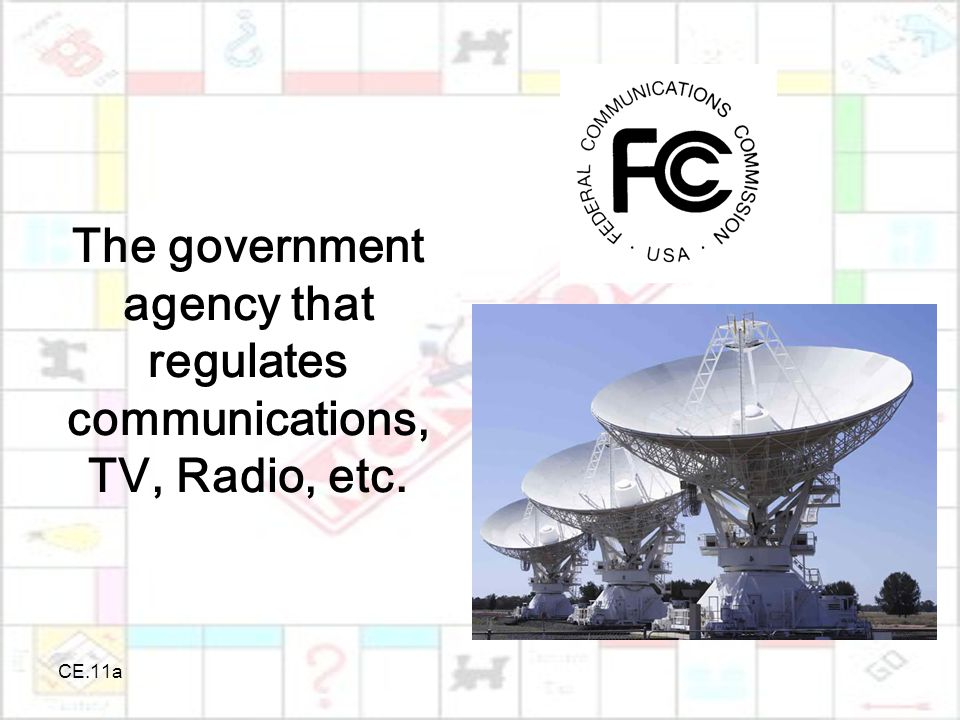 CE.11a The government agency that regulates communications, TV, Radio, etc.