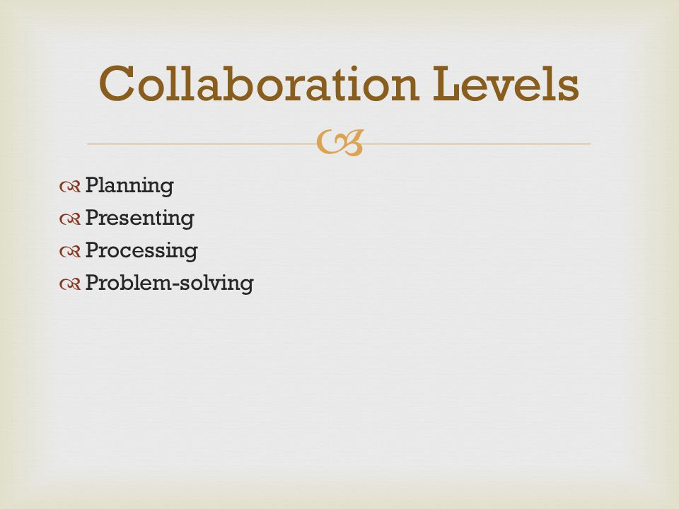   Planning  Presenting  Processing  Problem-solving Collaboration Levels