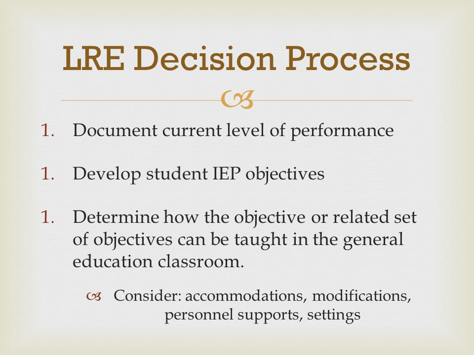  4.Determine alternative LRE instructional settings for those objectives that cannot be taught in the general ed setting with the use of supplementary aids and services.