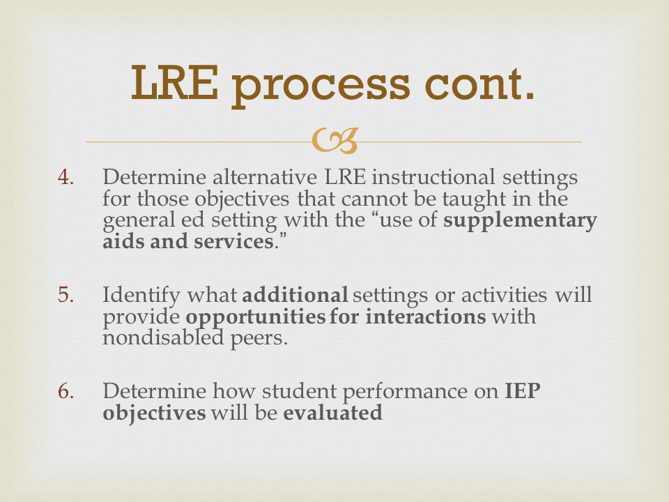 " 4.Determine alternative LRE instructional settings for those objectives that cannot be taught in the general ed setting with the "" use of supplement"