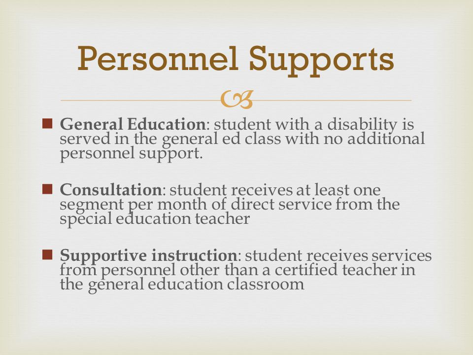  General Education : student with a disability is served in the general ed class with no additional personnel support. Consultation : student receive