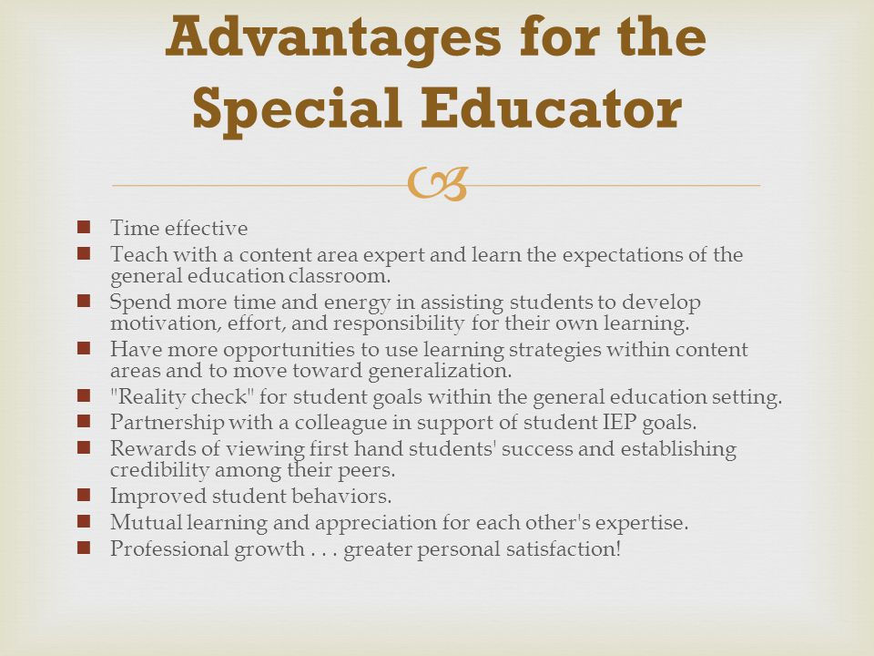  Time effective Teach with a content area expert and learn the expectations of the general education classroom. Spend more time and energy in assisti