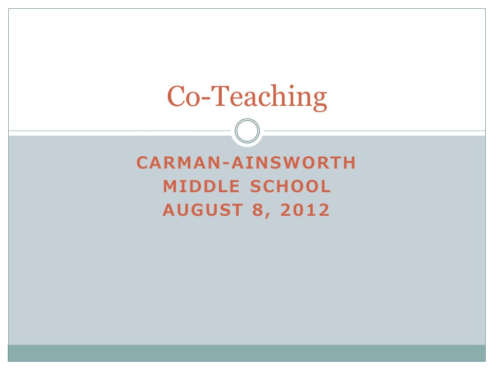 CARMAN-AINSWORTH MIDDLE SCHOOL AUGUST 8, 2012 Co-Teaching