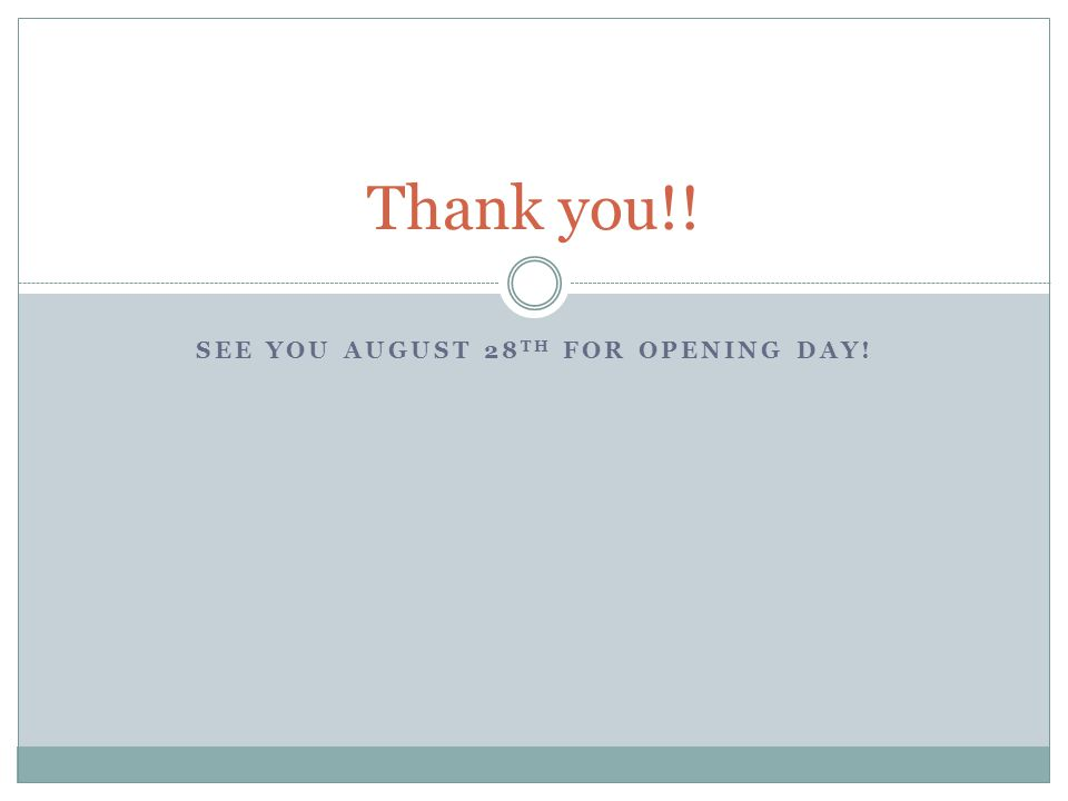 Thank you!! SEE YOU AUGUST 28 TH FOR OPENING DAY!