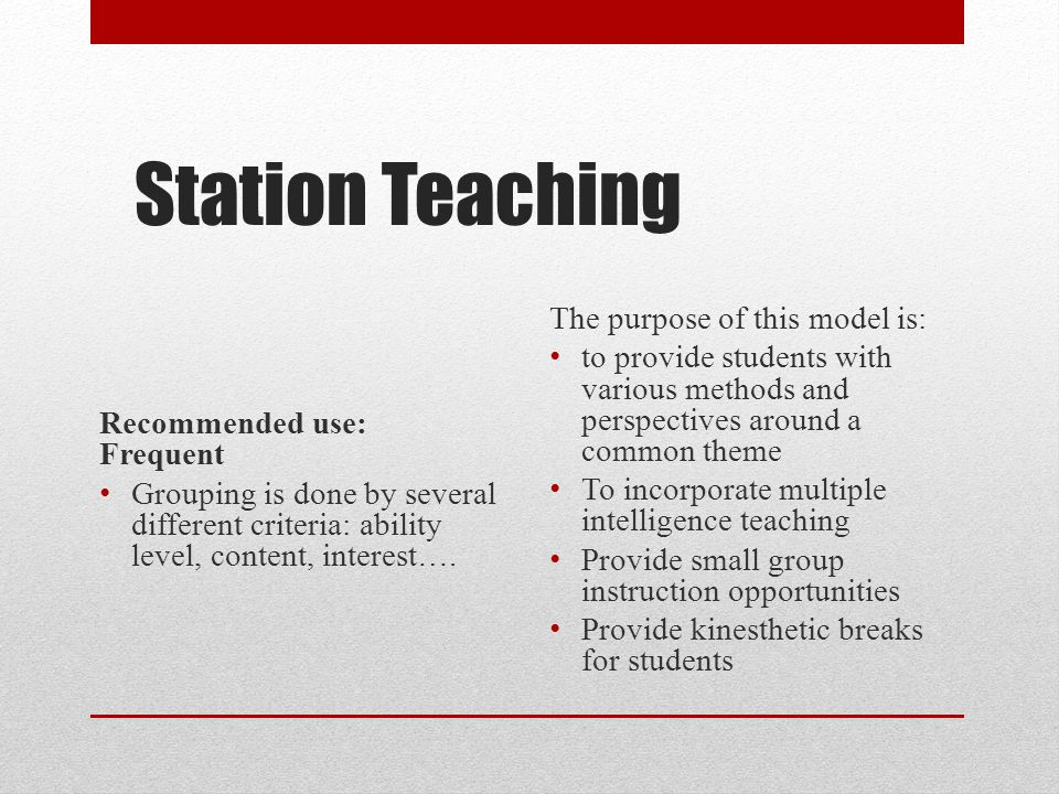 Station Teaching Recommended use: Frequent Grouping is done by several different criteria: ability level, content, interest…. The purpose of this mode