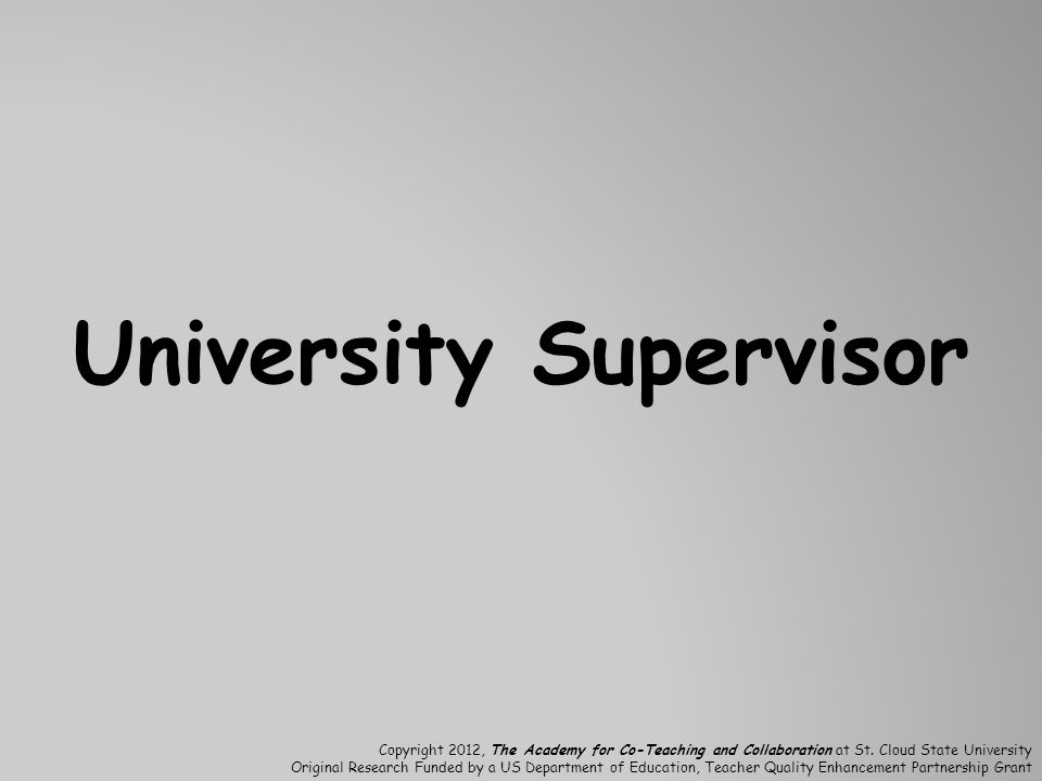 University Supervisor Copyright 2012, The Academy for Co-Teaching and Collaboration at St.