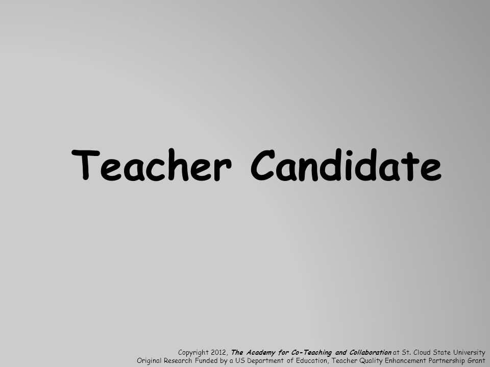 Teacher Candidate Copyright 2012, The Academy for Co-Teaching and Collaboration at St.