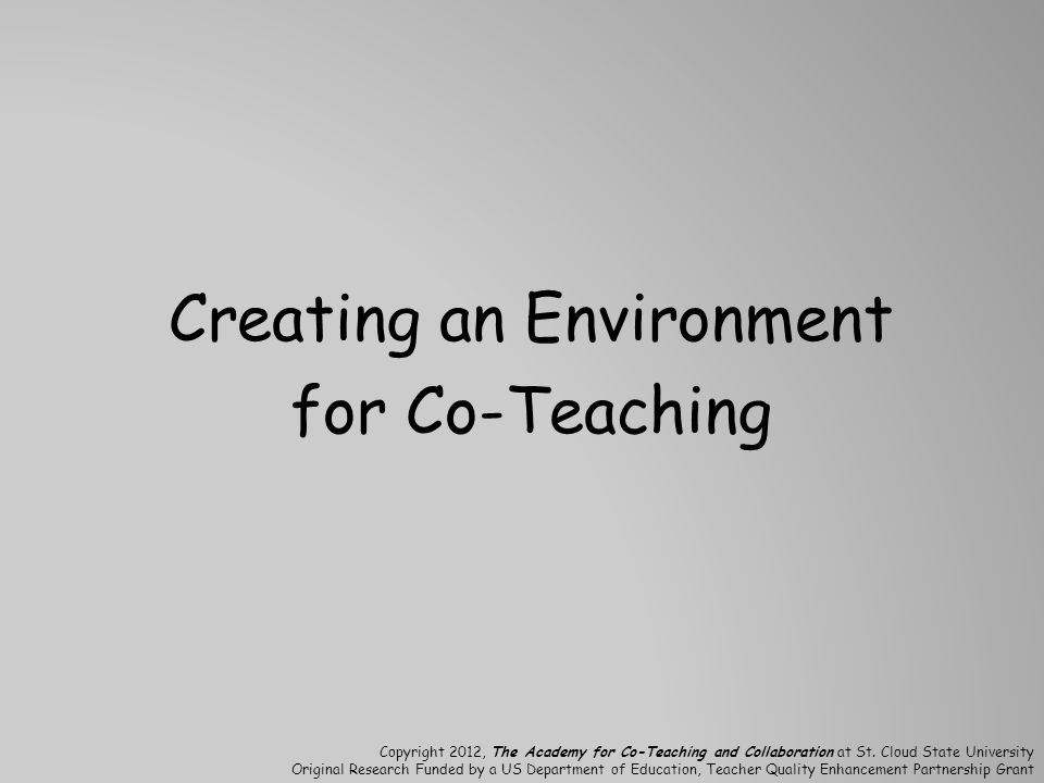 Creating an Environment for Co-Teaching Copyright 2012, The Academy for Co-Teaching and Collaboration at St.