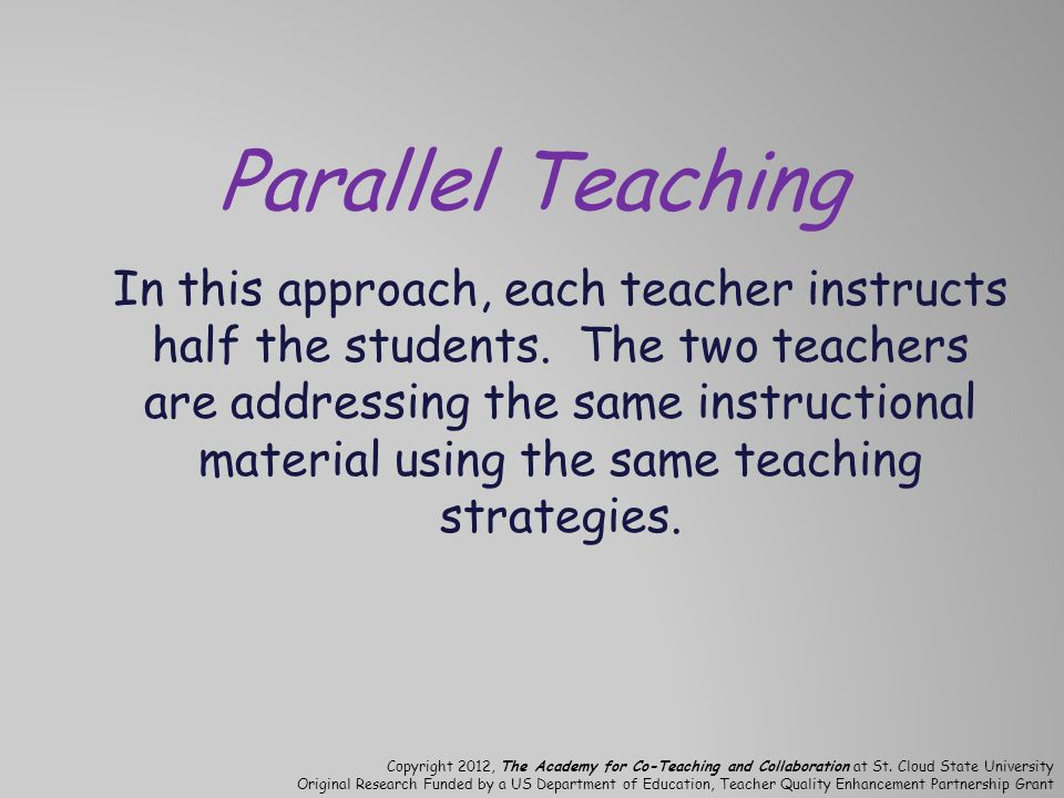 Parallel Teaching In this approach, each teacher instructs half the students.