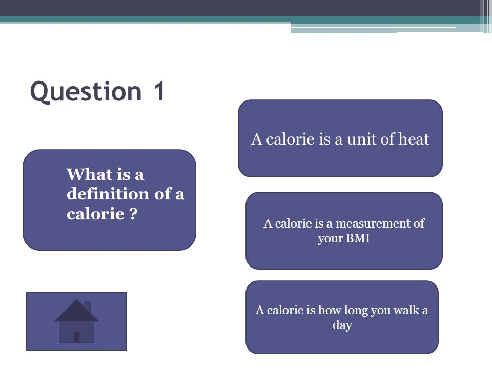 Question 1 What is a definition of a calorie .
