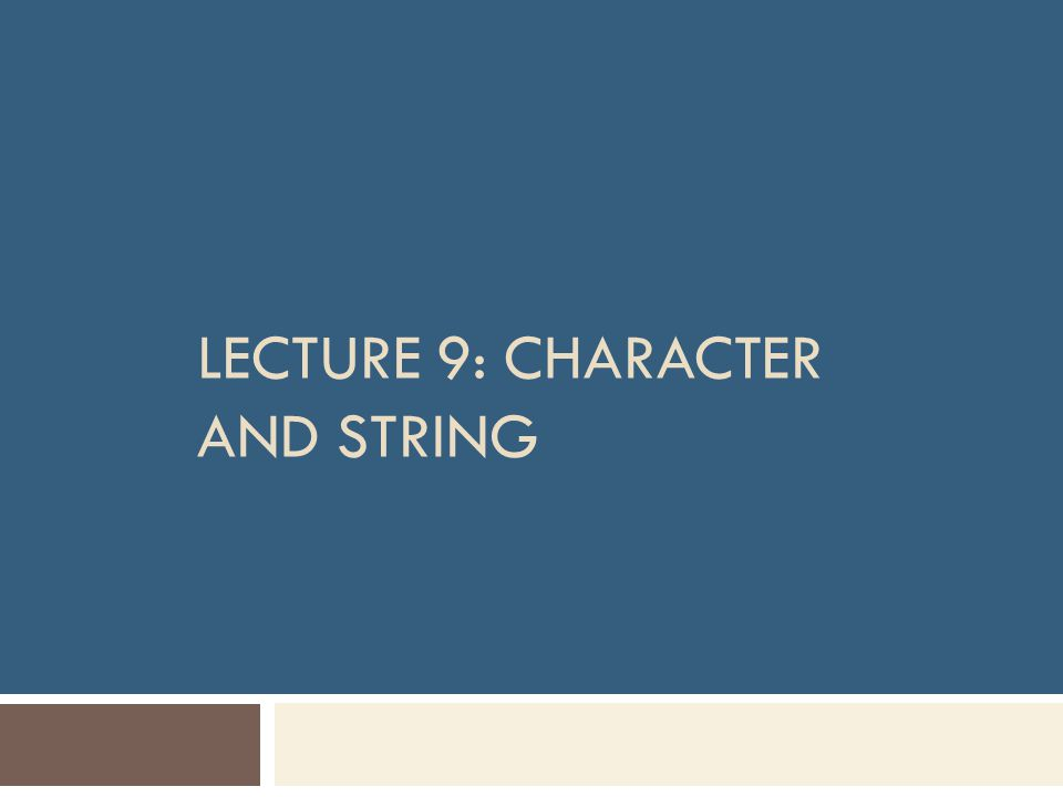 Objectives  In this chapter, you'll learn about;  Fundamentals of Strings and Characters  The difference between an integer digit and a character digit  Character handling library  String conversion functions  Standard input/output library functions  String manipulation functions