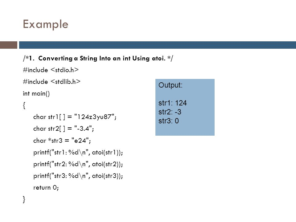 Example /*1. Converting a String Into an int Using atoi. */ #include int main() { char str1[ ] =