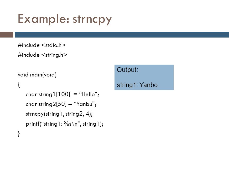 """Example: strncpy #include void main(void) { char string1[100] = """"Hello"""