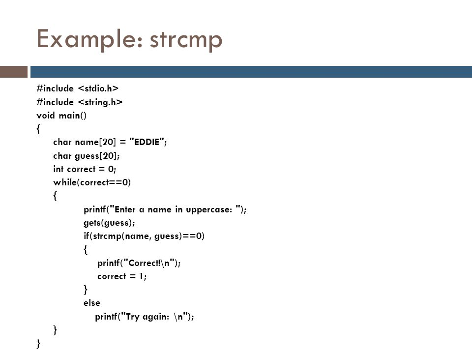Example: strcmp #include void main() { char name[20] =