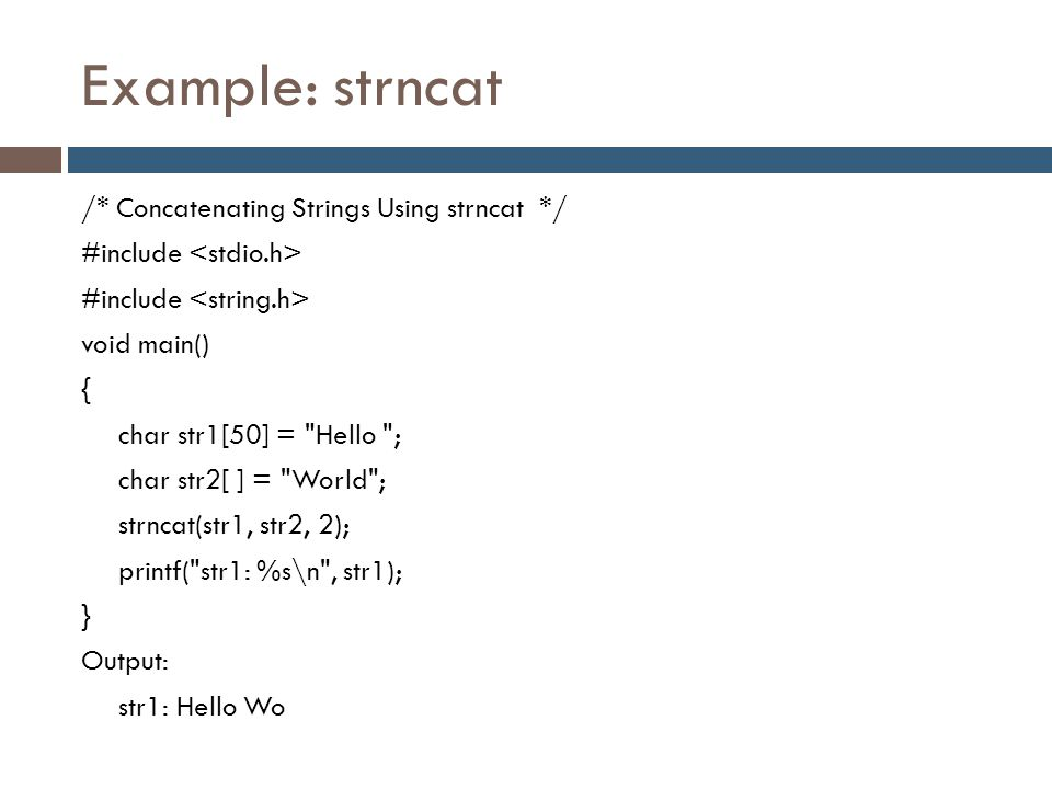 Example: strncat /* Concatenating Strings Using strncat */ #include void main() { char str1[50] =