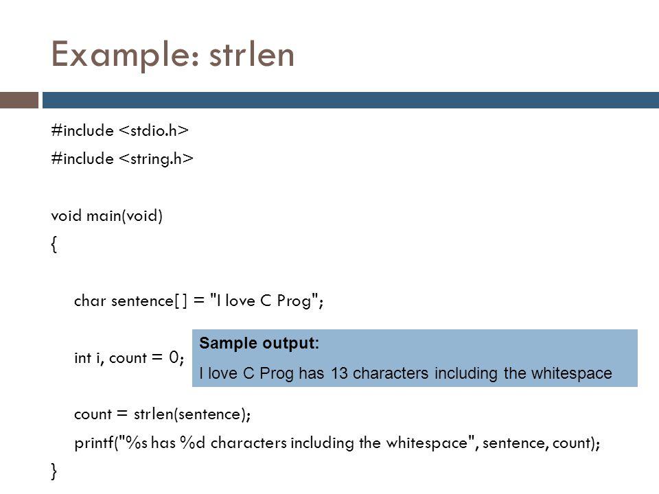 Example: strlen #include void main(void) { char sentence[ ] =