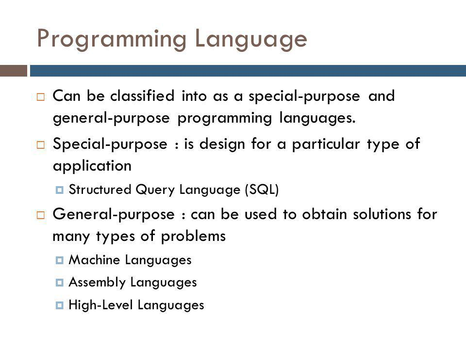 Programming Language  Can be classified into as a special-purpose and general-purpose programming languages.