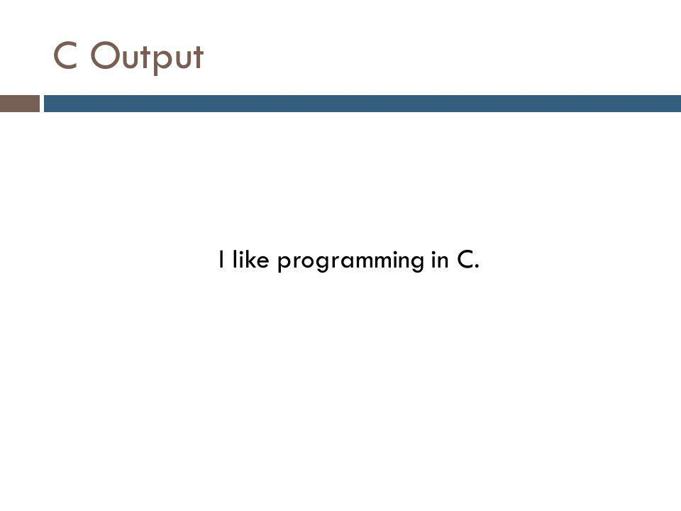 C Output I like programming in C.