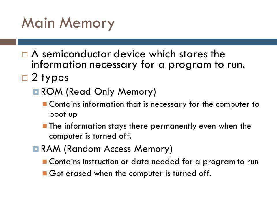 Main Memory  A semiconductor device which stores the information necessary for a program to run.