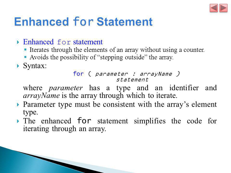 """ Enhanced for statement  Iterates through the elements of an array without using a counter.  Avoids the possibility of """"stepping outside"""" the array"""