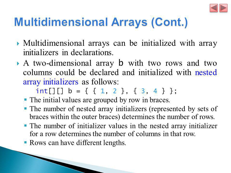 Multidimensional arrays can be initialized with array initializers in declarations.  A two-dimensional array b with two rows and two columns could