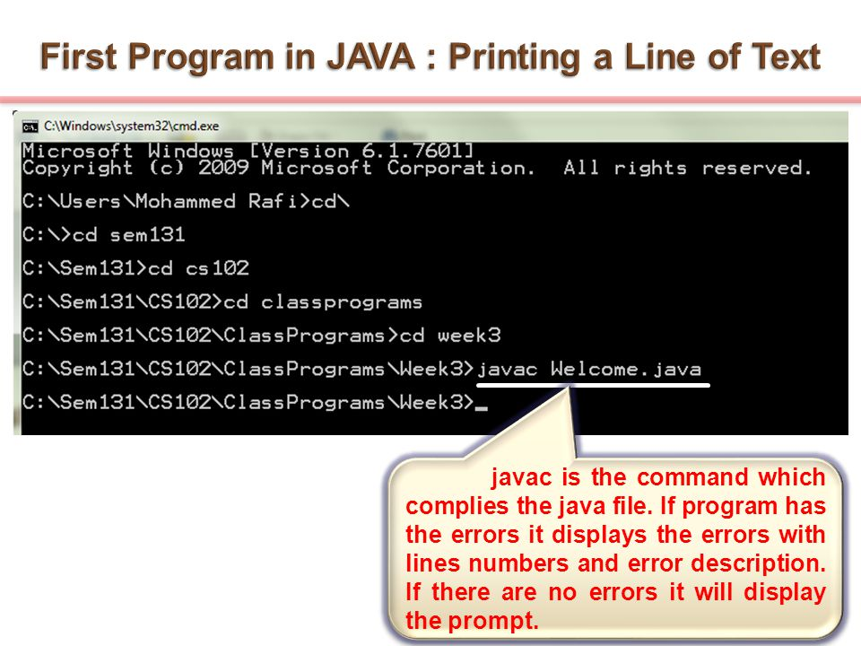 javac is the command which complies the java file. If program has the errors it displays the errors with lines numbers and error description. If there