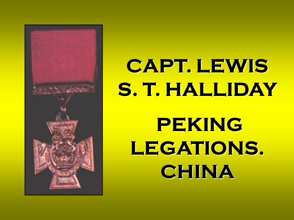 CAPT. LEWIS S. T. HALLIDAY PEKING LEGATIONS. CHINA PEKING LEGATIONS. CHINA