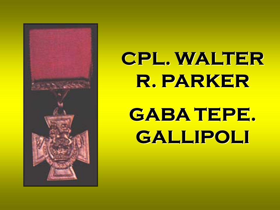 CPL. WALTER R. PARKER GABA TEPE. GALLIPOLI
