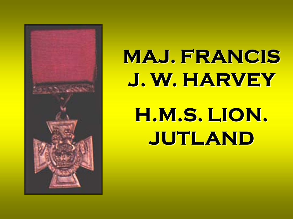 MAJ. FRANCIS J. W. HARVEY H.M.S. LION. JUTLAND