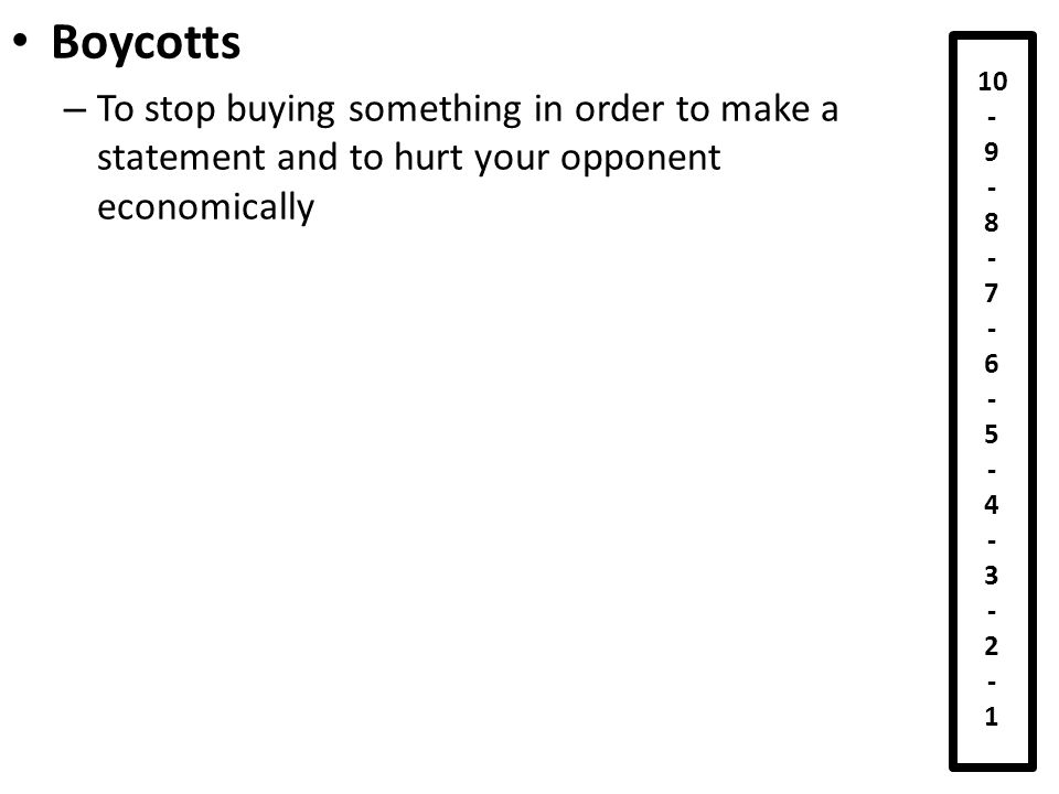 Boycotts – To stop buying something in order to make a statement and to hurt your opponent economically