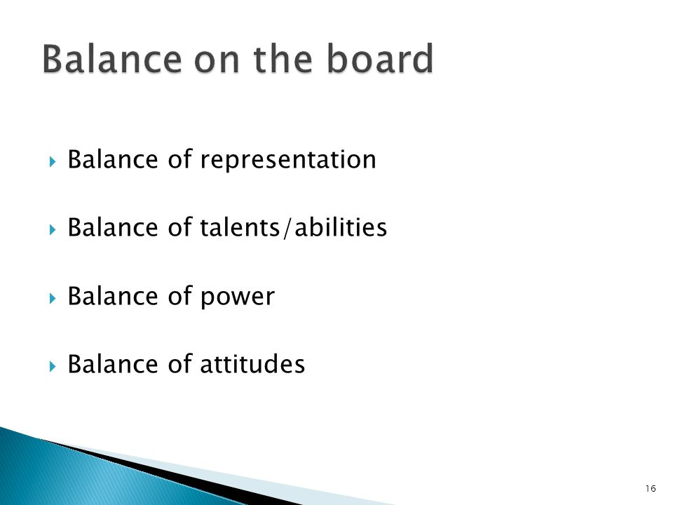  Balance of representation  Balance of talents/abilities  Balance of power  Balance of attitudes 16
