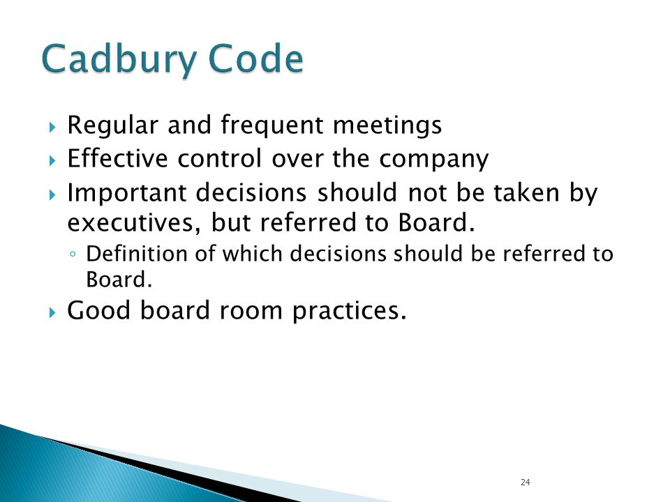  Regular and frequent meetings  Effective control over the company  Important decisions should not be taken by executives, but referred to Board. ◦