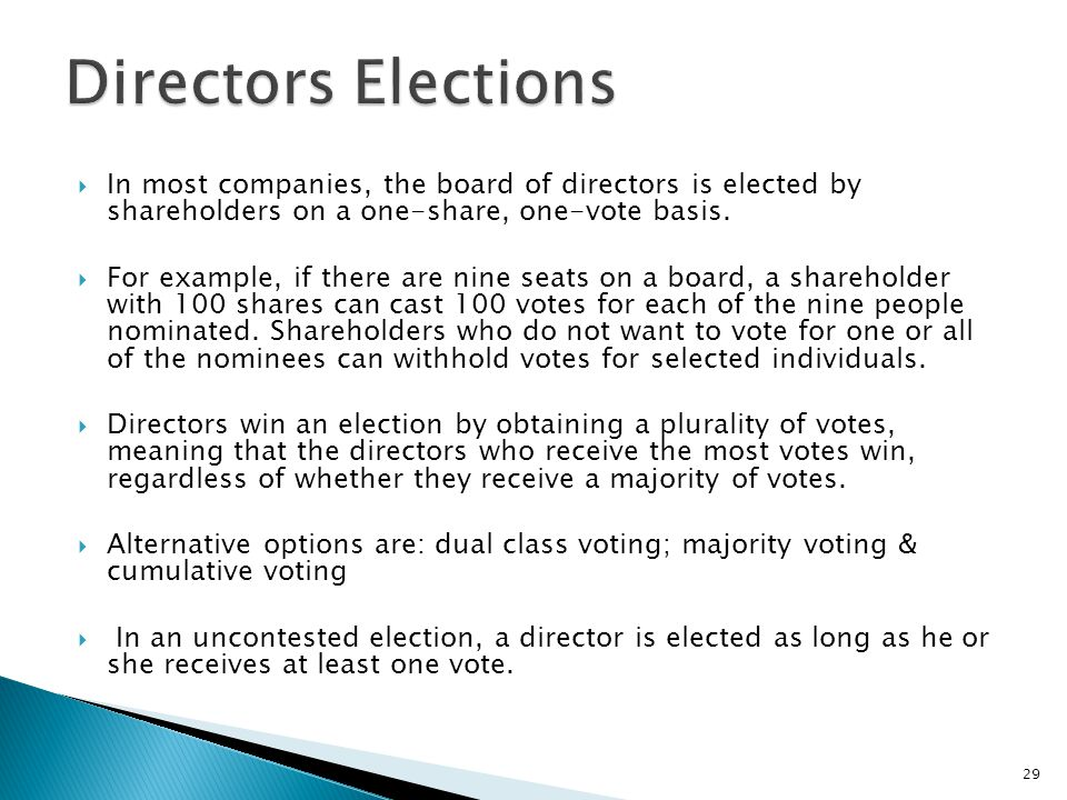  In most companies, the board of directors is elected by shareholders on a one-share, one-vote basis.  For example, if there are nine seats on a boa