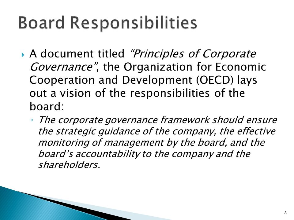  From this we can conclude that the board is suppose to perform two functions: ◦ Advisory ◦ Oversight  In an advisory capacity: ◦ The board consults with management regarding the strategic and operational direction of the company.