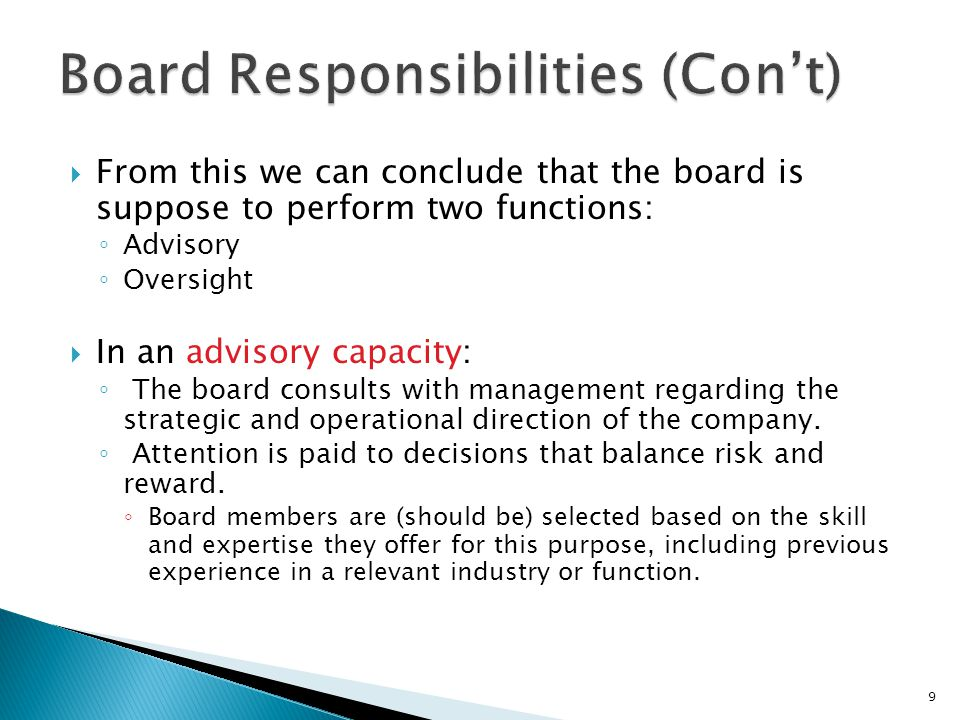  In an oversight capacity: ◦ The board is expected to monitor management and ensure that it is acting diligently in the interests of shareholders.
