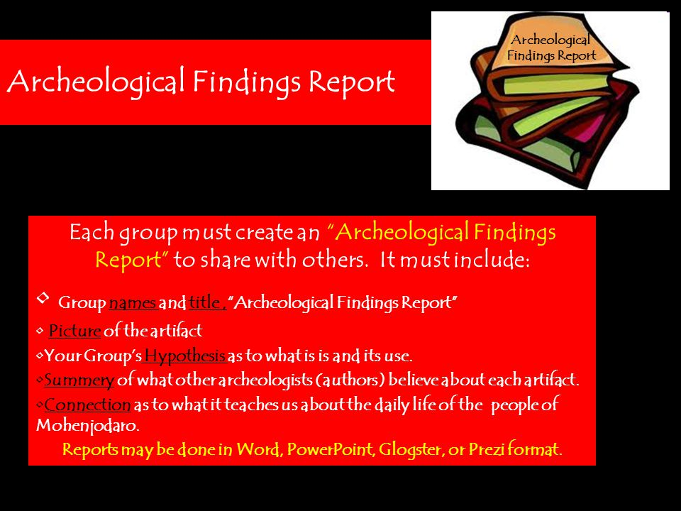 Archeological Findings Report Each group must create an Archeological Findings Report to share with others.