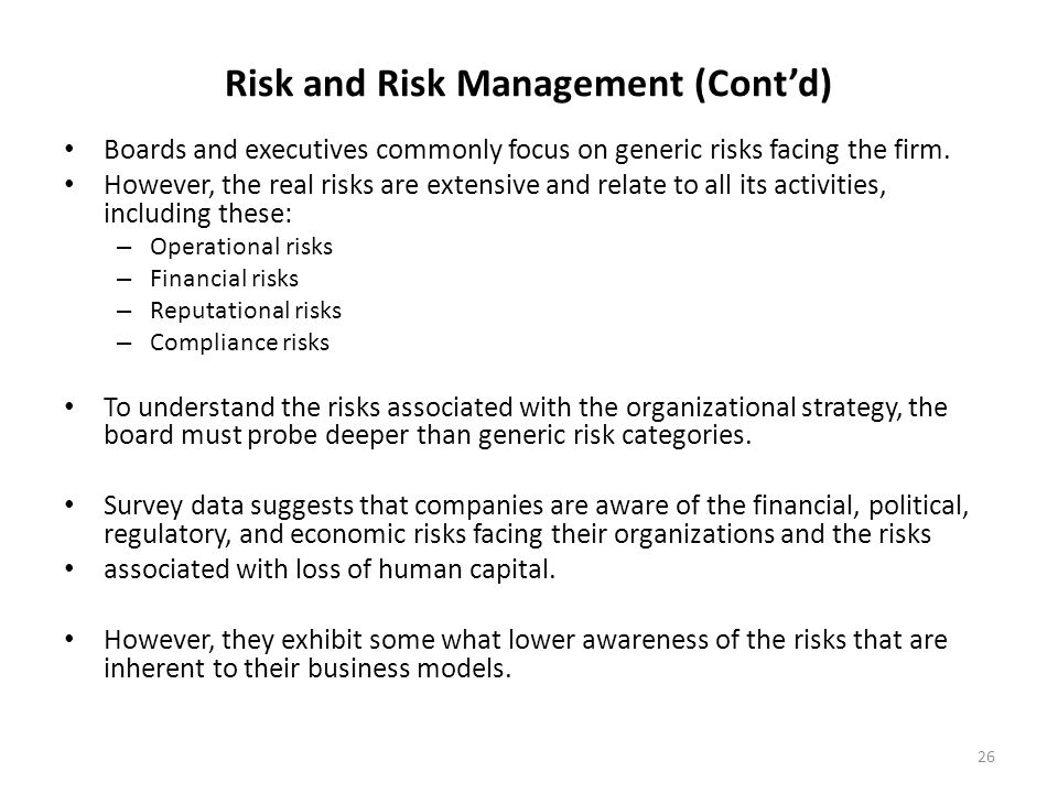 Risk and Risk Management (Cont'd) Boards and executives commonly focus on generic risks facing the firm.