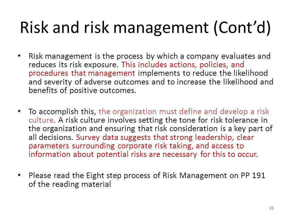 Risk and risk management (Cont'd) Risk management is the process by which a company evaluates and reduces its risk exposure.