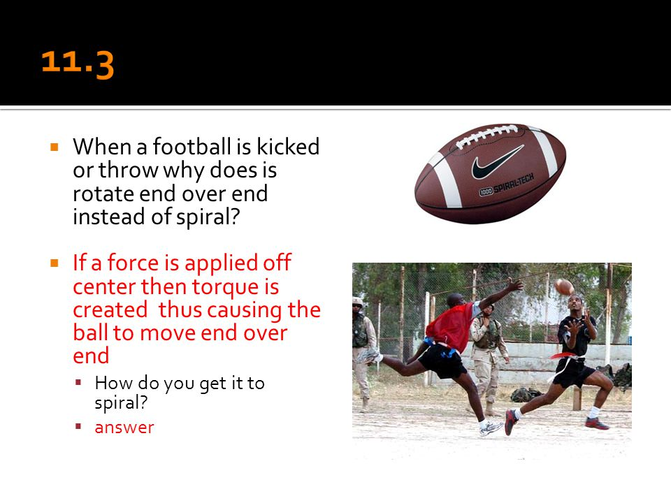  When a football is kicked or throw why does is rotate end over end instead of spiral?  If a force is applied off center then torque is created thus