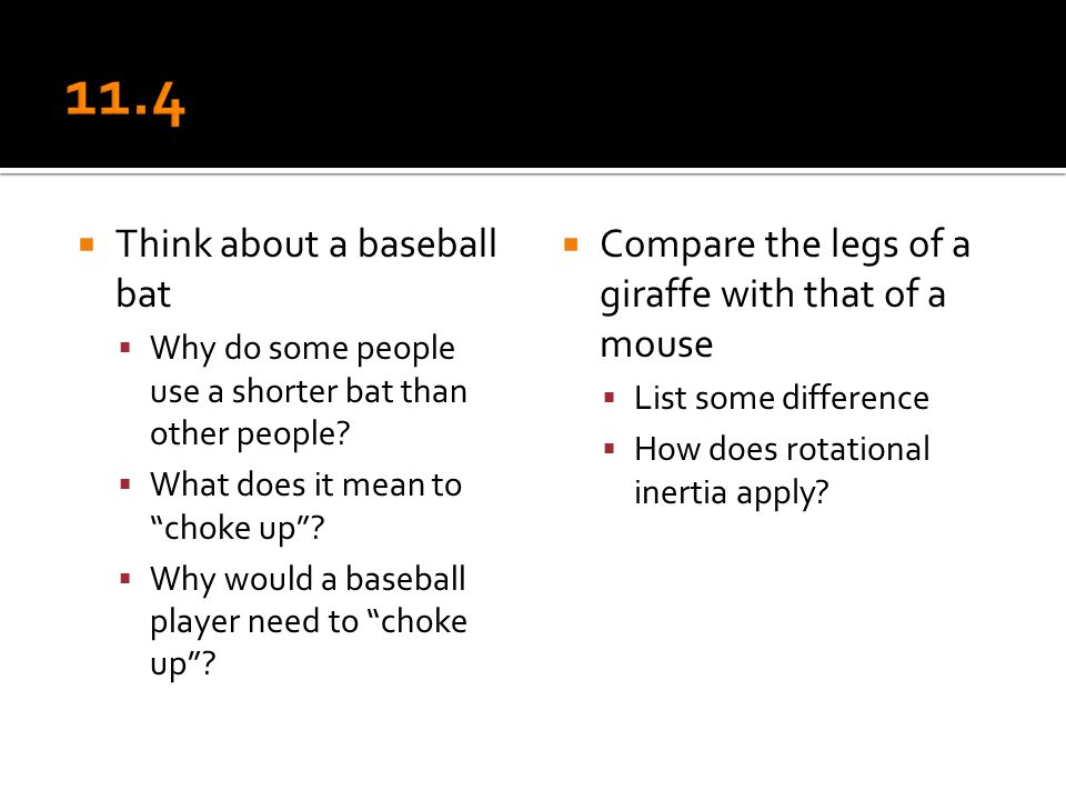 """ Think about a baseball bat  Why do some people use a shorter bat than other people?  What does it mean to """"choke up""""?  Why would a baseball playe"""