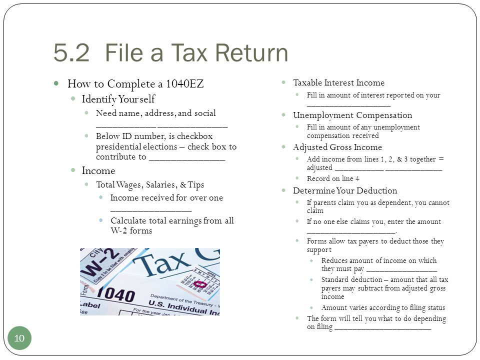 5.2 File a Tax Return How to Complete a 1040EZ Identify Yourself Need name, address, and social ___________ _____________ Below ID number, is checkbox