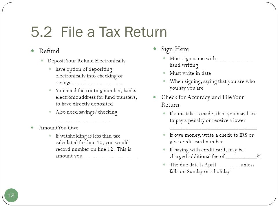 5.2 File a Tax Return 13 Refund Deposit Your Refund Electronically have option of depositing electronically into checking or savings ________________