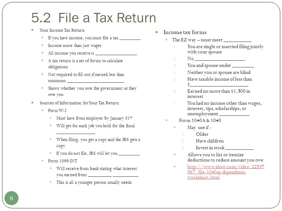 5.2 File a Tax Return Your Income Tax Return If you have income, you must file a tax ________ Income more than just wages All income you receive is __