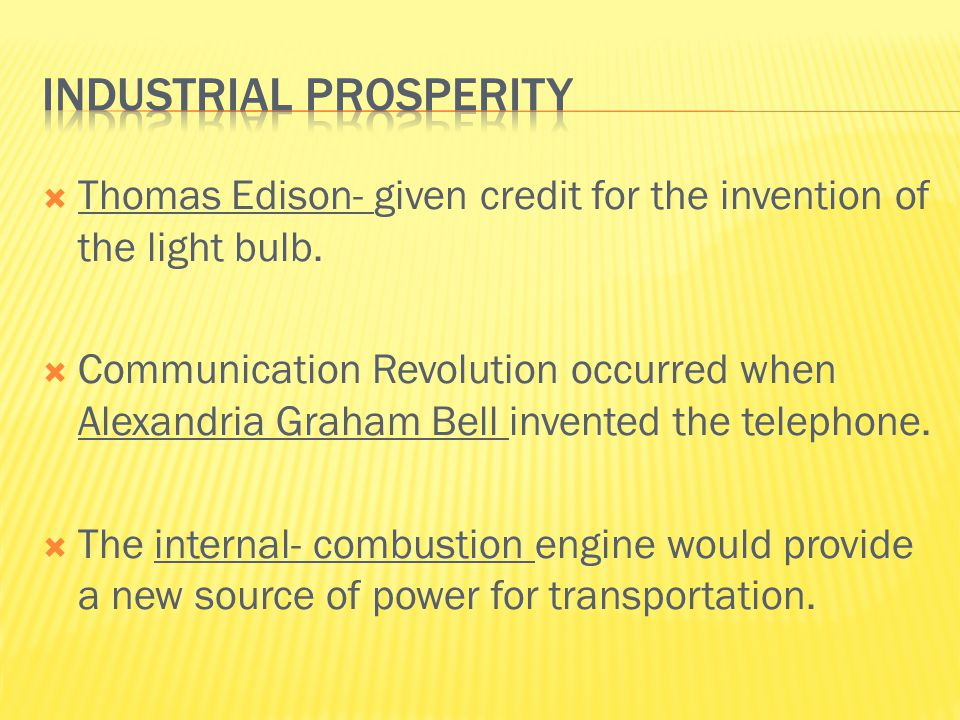  Thomas Edison- given credit for the invention of the light bulb.  Communication Revolution occurred when Alexandria Graham Bell invented the teleph