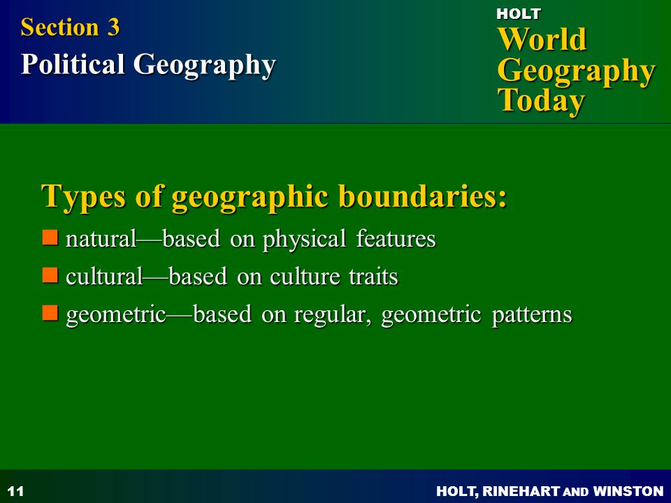 HOLT, RINEHART AND WINSTON World Geography Today HOLT 11 Types of geographic boundaries: natural—based on physical features natural—based on physical