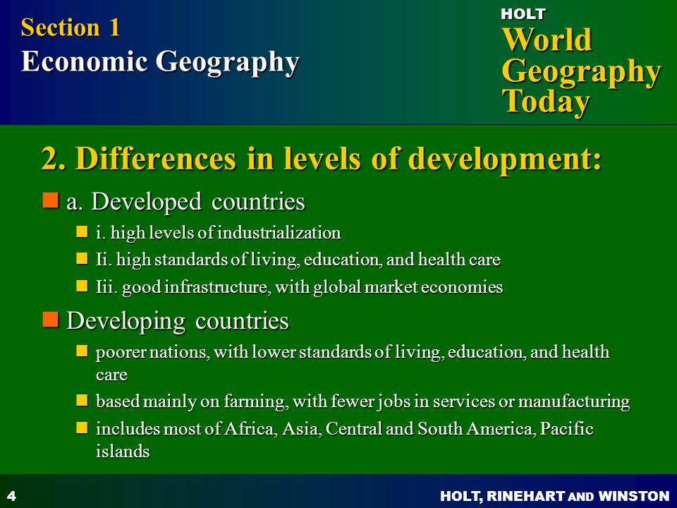 HOLT, RINEHART AND WINSTON World Geography Today HOLT 4 2. Differences in levels of development: a. Developed countries a. Developed countries i. high