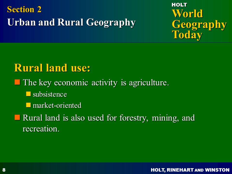 HOLT, RINEHART AND WINSTON World Geography Today HOLT 8 Rural land use: The key economic activity is agriculture. The key economic activity is agricul