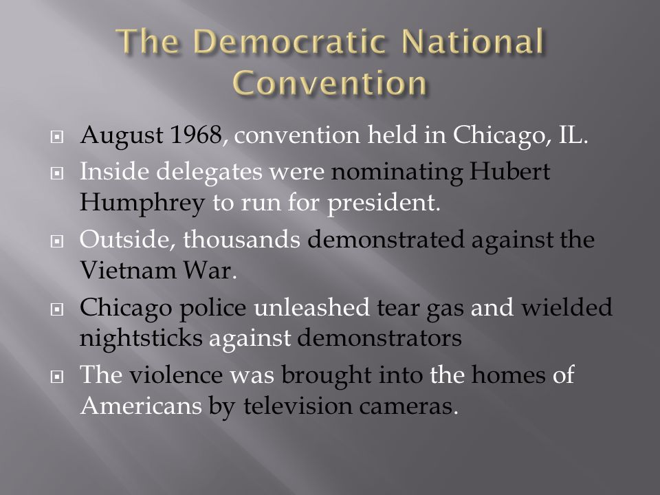  August 1968, convention held in Chicago, IL.  Inside delegates were nominating Hubert Humphrey to run for president.  Outside, thousands demonstra