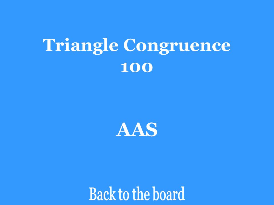 Triangle Congruence 100 Determine if the pair of triangles are congruent by SSS, SAS, ASA, AAS, or HL. If the triangles are not congruent, say Not Con
